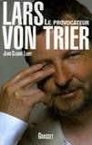 Jean-Claude Lamy - Lars Von Trier - Le provocateur.