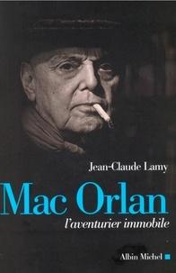 Jean-Claude Lamy - Mac Orlan - L'aventurier immobile.