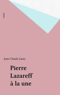 Jean-Claude Lamy - Pierre Lazareff à la une.