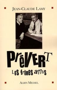 Jean-Claude Lamy - Prévert, les frères amis.