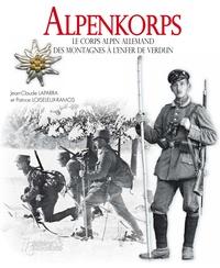 Jean-Claude Lapara et Patrice Loiseleux-Ramos - Alpenkorps - Le corps alpin allemand des montagnes à l'enfer de Verdun.