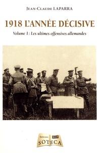 Jean-Claude Laparra - 1918 l'année décisive - Volume 1, Les ultimes offensives allemandes.