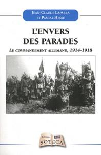 Jean-Claude Laparra et Pascal Hesse - L'envers des parades - Le commandement de l'armée allemande : réalités et destins croisés 1914-1918.