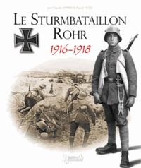 Jean-Claude Laparra et Pascal Hesse - Le Sturmbataillon Rohr 1916-1918 - De Verdun à Spa, le favori du Kronprinz.