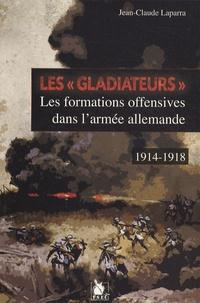 """Jean-Claude Laparra - Les """"gladiateurs"""" - Les formations offensives dans l'armée allemande 1914-1918."""