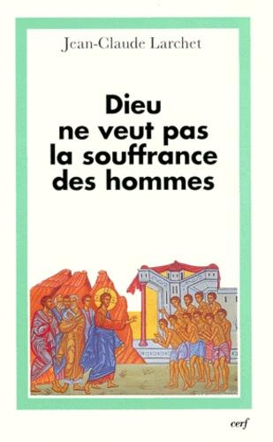 Jean-Claude Larchet - Dieu ne veut pas la souffrance des hommes.