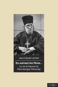 Jean-Claude Larchet - En suivant les Pères... - Vie et oeuvre du père Georges Florovsky.