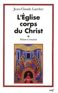 Jean-Claude Larchet - L'Eglise corps du Christ - Nature et structure.