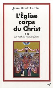 L'Eglise corps du Christ- Volume 2 : Les relations entre les Eglises - Jean-Claude Larchet pdf epub