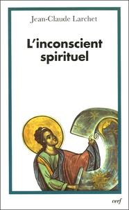 Jean-Claude Larchet - L'inconscient spirituel.