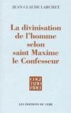 Jean-Claude Larchet - La divinisation de l'homme selon saint Maxime le Confesseur.