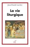 Jean-Claude Larchet - La vie liturgique.