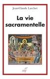 Jean-Claude Larchet - La vie sacramentelle.