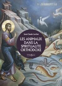 Les animaux dans la spiritualité orthodoxe - Jean-Claude Larchet |