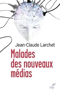 Jean-Claude Larchet et Jean-Claude Larchet - Malades des nouveaux médias.