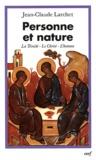 Jean-Claude Larchet - Personne et nature ; La Trinité, Le Christ, L'homme - Contributions aux dialogues interorthodoxe et interchrétien contemporain.