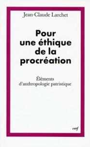 Jean-Claude Larchet - Pour une éthique de la procréation - Eléments d'anthropologie patristique.