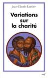 Jean-Claude Larchet - Variations sur la charité.
