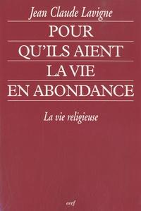 Jean-Claude Lavigne - Pour qu'ils aient la vie en abondance - La vie religieuse.