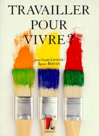 Jean-Claude Lavigne - Travailler pour vivre ?.
