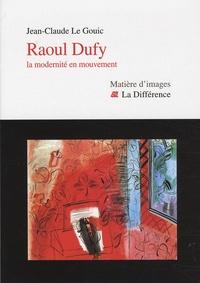 Jean-Claude Le Gouic - Raoul Dufy - La modernité en mouvement.