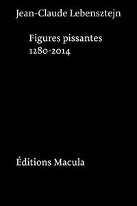 Jean-Claude Lebensztejn - Figures pissantes.