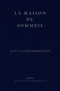 Jean-Claude Lebensztejn - La Maison du Sommeil.
