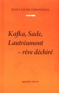 Jean-Claude Lebensztejn - Rêve déchiré : Kafka, Sade, Lautréamont.
