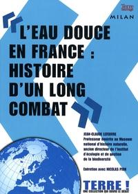 """Jean-Claude Lefeuvre et Nicolas Pion - """"L'eau douce en France : histoire d'un long combat""""."""