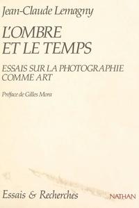 Jean-Claude Lemagny et Gilles Mora - L'ombre et le temps - Essais sur la photographie comme art.