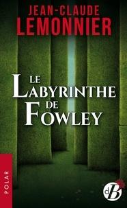 Jean-Claude Lemonnier - Le labyrinthe de Fowley.