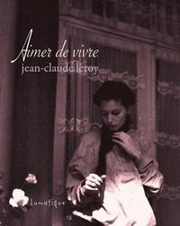 Jean-Claude Leroy - Aimer de vivre.