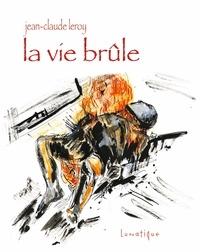 Jean-Claude Leroy - La vie brûle.
