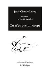 Jean-Claude Leroy - Tu n'es pas un corps.
