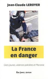 Jean-Claude Leroyer - La France en danger - Gilets jaunes, violences policières et Macronie.