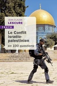Jean-Claude Lescure - Le Conflit israélo-palestinien en 100 questions.