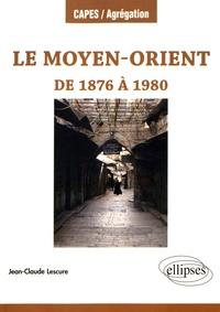 Jean-Claude Lescure - Le Moyen-Orient de 1876 à 1980.