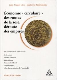 """Jean-Claude Lévy et Louisette Rasoloniaina - Economie """"circulaire"""" des routes de la soie, déroute des empires."""