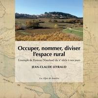 Jean-Claude Leyraud - Occuper, nommer, diviser l'espace rural - L'exemple de Rasteau (Vaucluse) du Xe à nos jours.