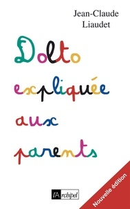 Jean-Claude Liaudet et Jean-Claude Liaudet - Dolto expliquée aux parents.