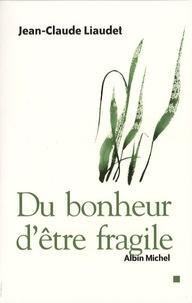 Jean-Claude Liaudet - Du bonheur d'être fragile.