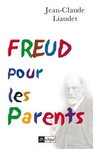 Jean-Claude Liaudet et Jean-Claude Liaudet - Freud pour les parents.