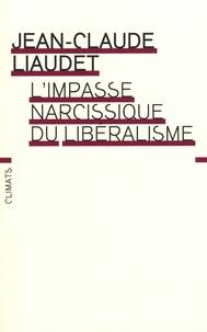 Jean-Claude Liaudet - L'impasse narcissique du libéralisme.