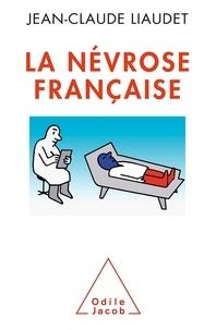 Jean-Claude Liaudet - La Névrose française.