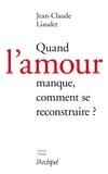 Jean-Claude Liaudet - Quand l'amour manque, comment se reconstruire ?.