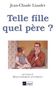 Jean-Claude Liaudet et Jean-Claude Liaudet - Telle fille quel père ?.