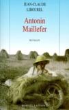 Jean-Claude Libourel - Antonin Maillefer Tome 1 : .