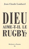 Jean-Claude Lombard - Dieu aime-t-il le rugby ?.