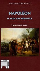 Jean-Claude Lorblanchès - Napoléon - Les faux pas espagnol.