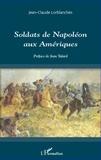 Jean-Claude Lorblanchès - Soldats de Napoléon aux Amériques.